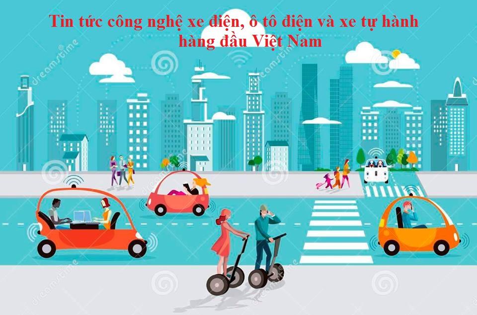 Tin tức công nghệ xe điện, ô tô điện và xe tự hành hàng đầu Việt Nam